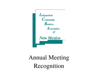 Independent Community Bankers Association of New Mexico - Annual Meeting Recognition